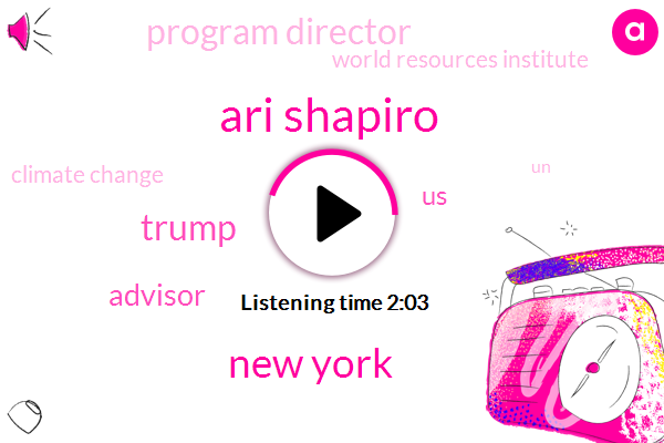Ari Shapiro,New York,Donald Trump,Advisor,United States,Program Director,World Resources Institute,Climate Change,FBI,UN,President Trump,Gary Cohn,Paris,Seven G