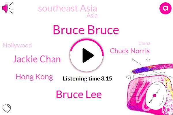 Bruce Bruce,Bruce Lee,Jackie Chan,Hong Kong,Chuck Norris,Southeast Asia,Asia,Hollywood,China,West Karate,Texas,John,America,Walker