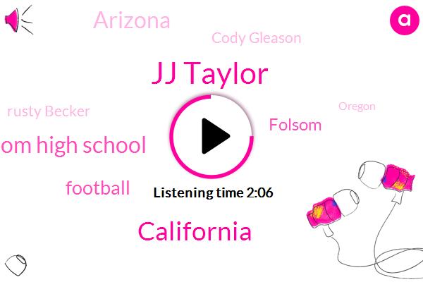 Jj Taylor,California,Folsom High School,Football,Folsom,Arizona,Cody Gleason,Rusty Becker,Oregon,Berkeley Station,Learfield,Mike,Weaver,San Francisco,San Jose,Two Hundred Eighty Four Yard,Eight Yard,Fourteen Yard,Ten Seconds