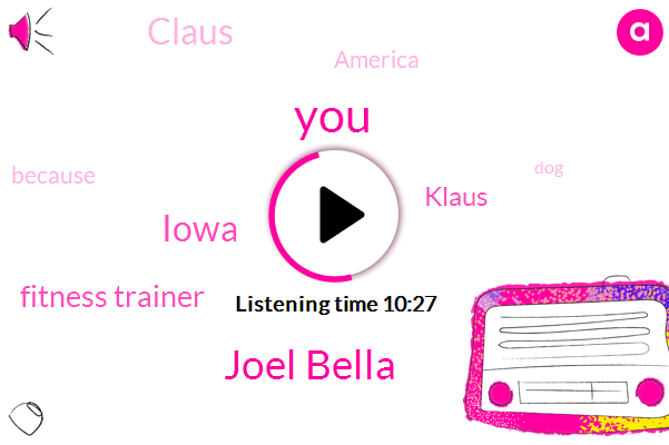 Joel Bella,Iowa,Fitness Trainer,Klaus,Claus,America,Belarus,Sioux City,Adobe,Rochester,Braves,Zuma,WA,Doug,South Dakota,Minnesota,Victoria