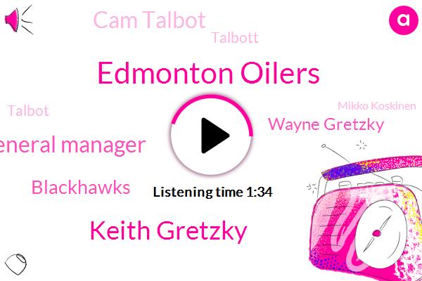 Edmonton Oilers,Keith Gretzky,General Manager,Blackhawks,Wayne Gretzky,Cam Talbot,Talbott,Mikko Koskinen,Talbot,Camp Talbot,Edmonton,Hockey,Peter,LEE,Three Year