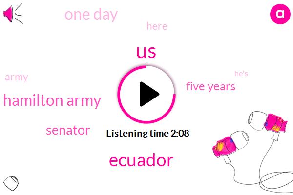United States,Ecuador,Port Hamilton Army,Senator,Five Years,One Day