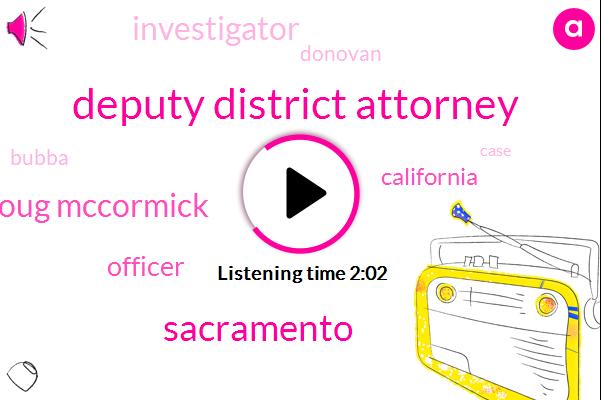 Deputy District Attorney,Sacramento,Doug Mccormick,Officer,California,Investigator,Donovan,Bubba