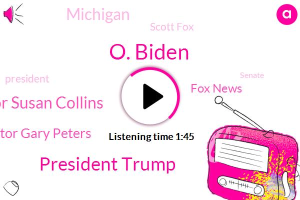 O. Biden,President Trump,Senator Susan Collins,Senator Gary Peters,Fox News,Michigan,Scott Fox,Senate,Sara Gideon,America,Pennsylvania,John James,Georgia,Wisconsin