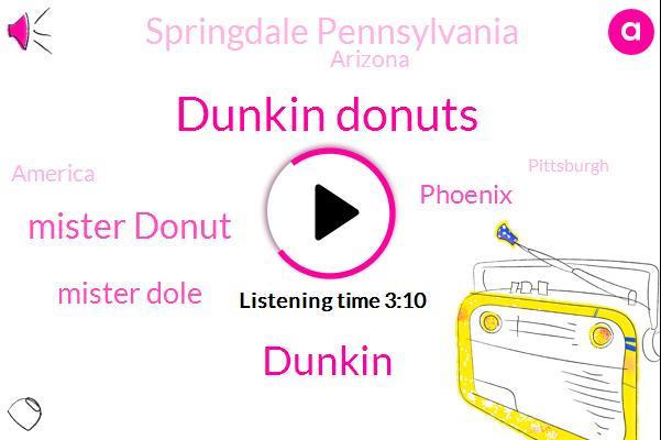Dunkin Donuts,Dunkin,Mister Donut,Mister Dole,Phoenix,Springdale Pennsylvania,Arizona,America,Pittsburgh,Pennsylvania,Boston,Ten Percent