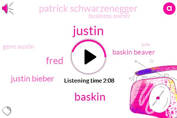 Justin,Fred,Baskin,Justin Bieber,Baskin Beaver,Patrick Schwarzenegger,Business Owner,Gene Austin,Julie,Instagram,Justin Selena,Arnold,ABE