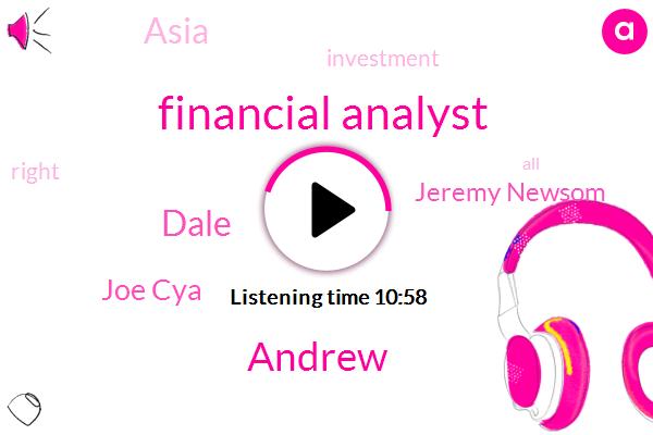 Financial Analyst,Andrew,Dale,Joe Cya,Jeremy Newsom,Asia