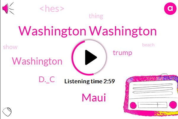 Washington Washington,Maui,Washington,D._C,Donald Trump