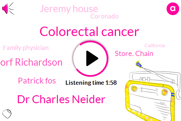 Colorectal Cancer,Dr Charles Neider,Elmendorf Richardson,Patrick Fos,Store. Chain,Jeremy House,Coronado,Family Physician,California,Italy,Adriatic,Charleston,Two Million Dollars,Ninety Percent