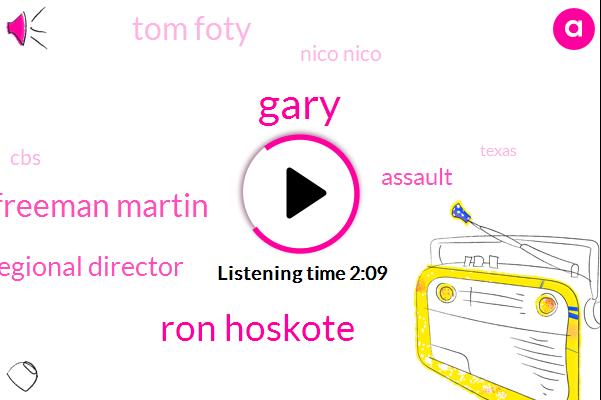 Gary,Ron Hoskote,Freeman Martin,Regional Director,Assault,Tom Foty,Nico Nico,CBS,Texas,China,Consultant,Texas Department Of Public,One Minute