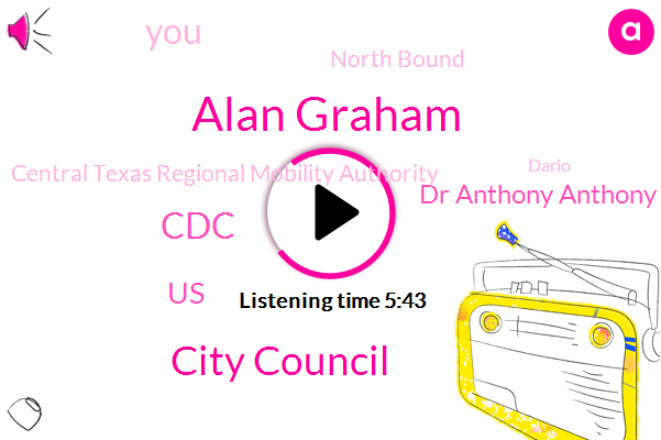 Alan Graham,City Council,CDC,United States,Dr Anthony Anthony Fauci,North Bound,Central Texas Regional Mobility Authority,Dario,MRS,Developer,Austin,National Institute Of Allergy Infectious Disease,Techniques Center,Radio K. L. B. J Todd,Director,South Project