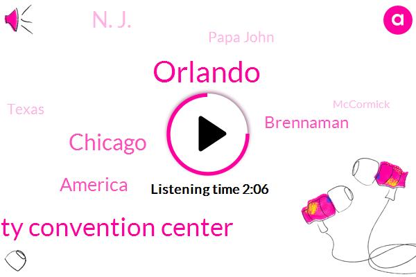 Orlando,America Orange County Convention Center,Chicago,America,Brennaman,N. J.,Papa John,Texas,Mccormick,Jones