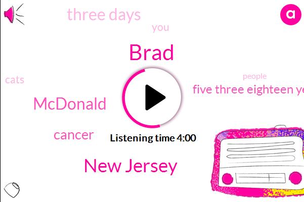Brad,New Jersey,Mcdonald,Cancer,Five Three Eighteen Years,Three Days