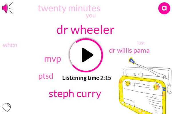 Dr Wheeler,Steph Curry,MVP,Ptsd,Dr Willis Pama,Twenty Minutes