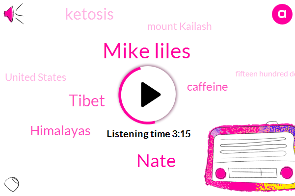 Mike Liles,Nate,Tibet,Himalayas,Caffeine,Ketosis,Mount Kailash,United States,Fifteen Hundred Dollars,Three Months,Three Pound