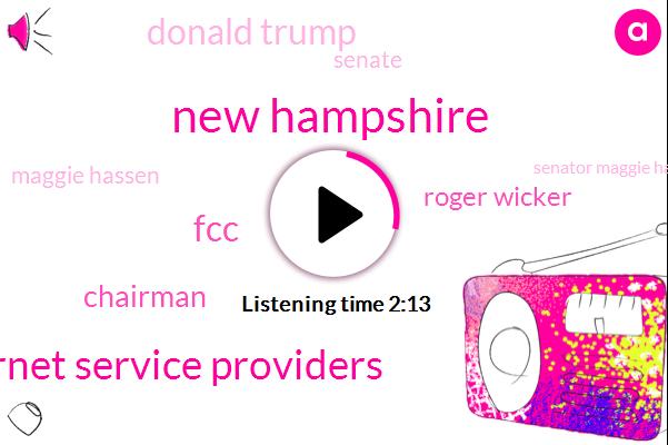 New Hampshire,Internet Service Providers,FCC,Chairman,Roger Wicker,Donald Trump,Senate,Maggie Hassen,Senator Maggie Hassen,Acting Chairman