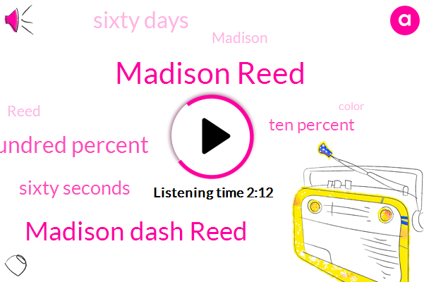 Madison Reed,Madison Dash Reed,Hundred Percent,Sixty Seconds,Ten Percent,Sixty Days