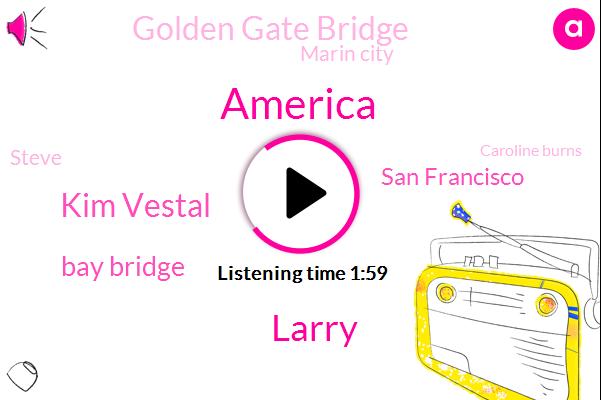 America,Larry,Kim Vestal,Bay Bridge,San Francisco,Golden Gate Bridge,Marin City,Kcbs,Steve,Caroline Burns,Cali,Santa Cruz,Bank Of America,Honda,Sixty Five Percent
