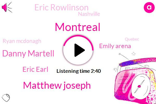 Montreal,Matthew Joseph,Danny Martell,Eric Earl,Emily Arena,Eric Rowlinson,Nashville,Ryan Mcdonagh,Quebec,Tina,FOX,Dominque,Rick,Eski,Ottawa,Washington,Dominguez