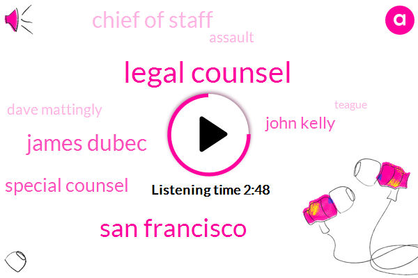 Legal Counsel,San Francisco,James Dubec,Special Counsel,John Kelly,Chief Of Staff,Assault,Dave Mattingly,Teague,Accountant,China,Zhao,Dave Freeman,NPR,Congress,Fastlane,Obama Administration,FCC