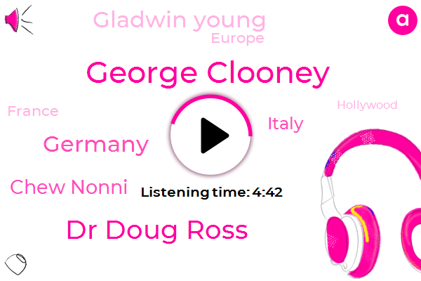George Clooney,Dr Doug Ross,Germany,Chew Nonni,Italy,Gladwin Young,Europe,France,Hollywood,LUM,Latin America,Connick,JOE,Fifty Sixty Seventy Percent,Ten Years
