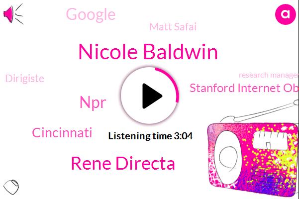 Nicole Baldwin,Rene Directa,NPR,Cincinnati,Stanford Internet Observatory,Google,Matt Safai,Dirigiste,Research Manager