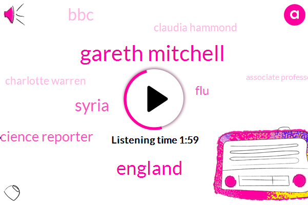 Gareth Mitchell,England,Syria,Health And Science Reporter,FLU,Claudia Hammond,BBC,Charlotte Warren,Associate Professor Of Epidemiology,London School Of Hygiene
