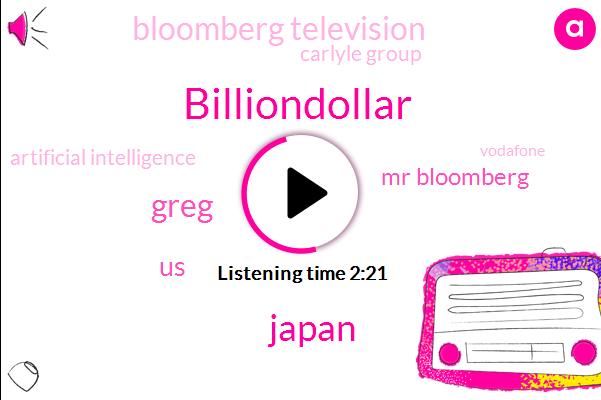 Billiondollar,Japan,Greg,United States,Mr Bloomberg,Bloomberg Television,Carlyle Group,Artificial Intelligence,Vodafone,Iran,London,Google,Softbank,Founder And Ceo,David Rubinstein,Ninety Nine Percent,Thirty One Billion Dollars,Two Billion Dollars,Ninety Percent,Twenty Years