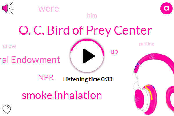 O. C. Bird Of Prey Center,Smoke Inhalation,National Endowment,NPR