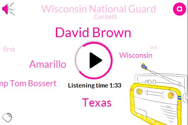 David Brown,Texas,Amarillo,President Trump Tom Bossert,Wisconsin,Wisconsin National Guard,ABC,Corbett