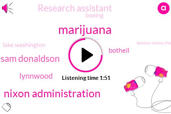 Marijuana,Nixon Administration,Sam Donaldson,Lynnwood,Bothell,Research Assistant,Boeing,Lake Washington,Kenton Moins Rhone,Forty Eight Years,Ten Minutes