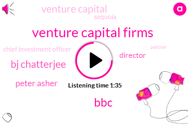 Venture Capital Firms,BBC,Bj Chatterjee,Peter Asher,Director,Venture Capital,Sequoia,Chief Investment Officer,Partner,Hawaii,University Of California,Fifty Million Dollars,Twelve Percent