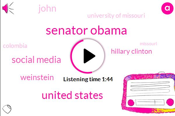 Senator Obama,United States,Social Media,Weinstein,Hillary Clinton,John,University Of Missouri,Colombia,Missouri,America,President Trump,Bill Clinton,Five Days