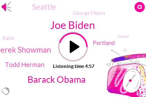 Joe Biden,Barack Obama,Derek Showman,Todd Herman,Portland,Seattle,George Floors,Katie,Twitter,Today,Lee Rush Limbaugh,Democrat,Emerald City,Nine Minutes,Rush,Auntie Maxine,One Thing,800,West Coast,Teleprompter