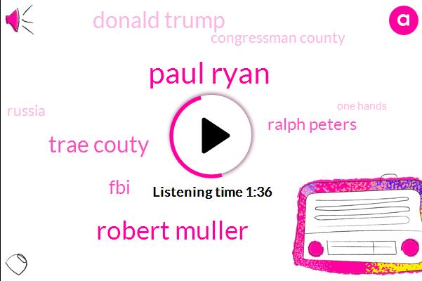 Paul Ryan,Robert Muller,Trae Couty,FBI,Ralph Peters,Donald Trump,Congressman County,Russia,FOX,One Hands