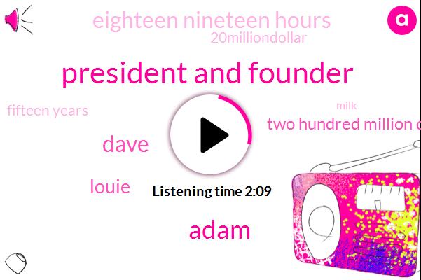 President And Founder,Adam,Dave,Louie,Two Hundred Million Dollar,Eighteen Nineteen Hours,20Milliondollar,Fifteen Years,Milk