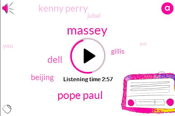 Massey,Pope Paul,Dell,Beijing,Gillis,Kenny Perry,Jubal