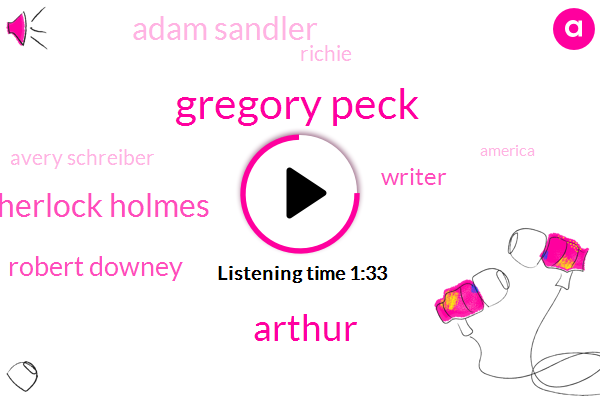 Gregory Peck,Arthur,Sherlock Holmes,Robert Downey,Writer,Adam Sandler,Richie,Avery Schreiber,America,Alan