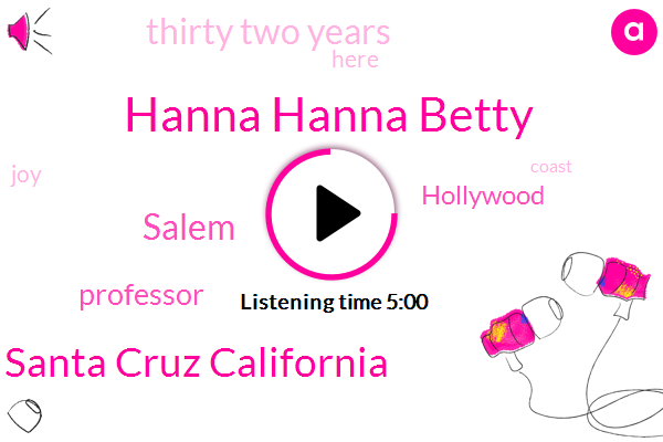 Hanna Hanna Betty,Santa Cruz California,Salem,Professor,Hollywood,Thirty Two Years