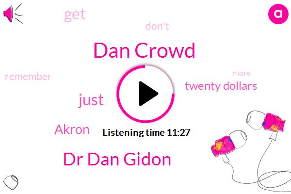 Dan Crowd,Dr Dan Gidon,Akron,Twenty Dollars