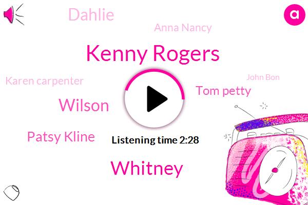 Kenny Rogers,Whitney,Wilson,Patsy Kline,Tom Petty,Dahlie,Anna Nancy,Karen Carpenter,John Bon,Billie,Senate,Harper,James