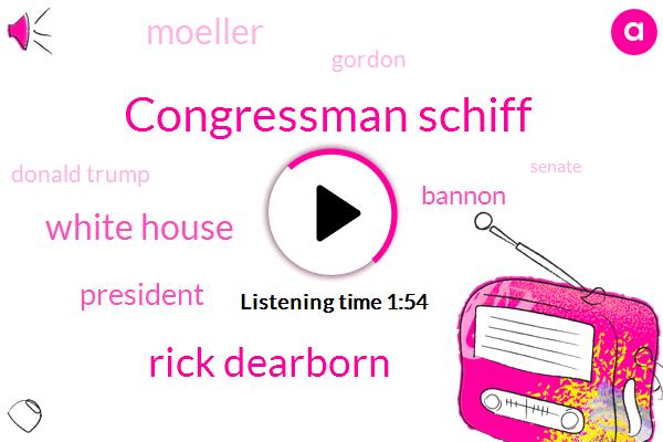 Congressman Schiff,Rick Dearborn,White House,President Trump,Bannon,Moeller,Gordon,Donald Trump,Senate,Paul Ryan,Wisconsin,Deputy Chief Of Staff,Executive,Shut Down