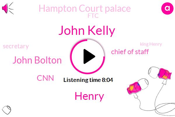 John Kelly,Henry,John Bolton,CNN,Chief Of Staff,Hampton Court Palace,FTC,Secretary,King Henry,Groom,New York Post,Valerie Jarrett,Nielsen,Rape,Washington Post,Hampton Court,Mark,Mexico,Researcher,John