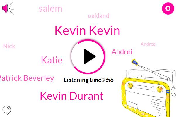 Kevin Kevin,Kevin Durant,Katie,Patrick Beverley,Andrei,Salem,Oakland,Nick,Andrea