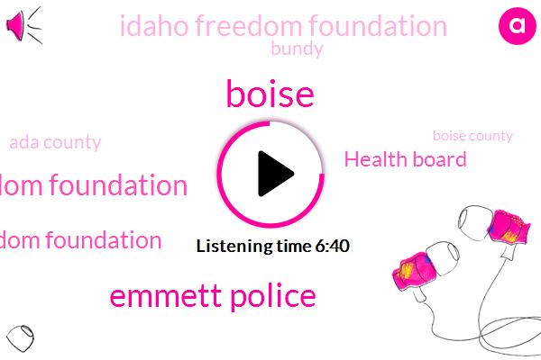 Boise,Emmett Police,Freedom Foundation,Idaho Freedom Foundation,Health Board,Bundy,Ada County,Boise County,Boise Mccall,Emmett,Police Department,Health Department,Valley County,Elmore County,Idaho,Britain