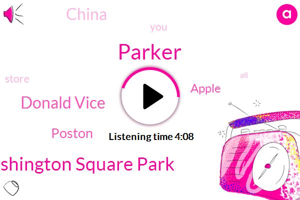 Parker,CCC,Washington Square Park,Donald Vice,Poston,Apple,China