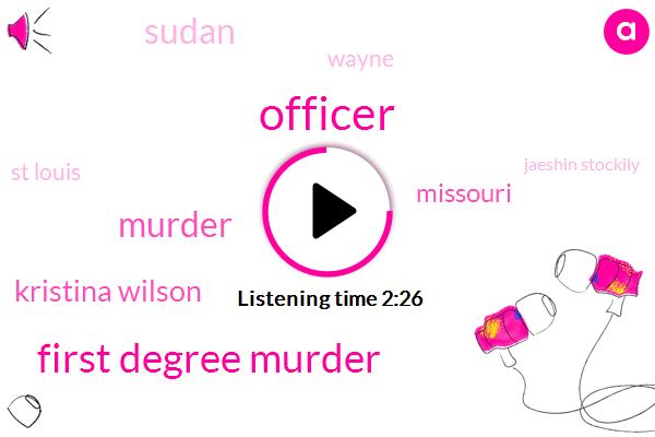 First Degree Murder,Officer,Murder,Kristina Wilson,Missouri,Sudan,Wayne,St Louis,Jaeshin Stockily,Anthony Lamar Smith,One Hand
