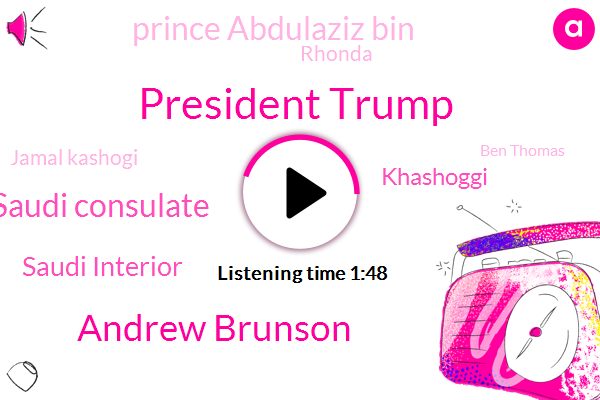 President Trump,Andrew Brunson,Saudi Consulate,Saudi Interior,Khashoggi,Prince Abdulaziz Bin,Rhonda,Jamal Kashogi,Ben Thomas,Oval Office,Turkey,Congress,North Carolina,United States,Saba,Instanbul,Florida,Official