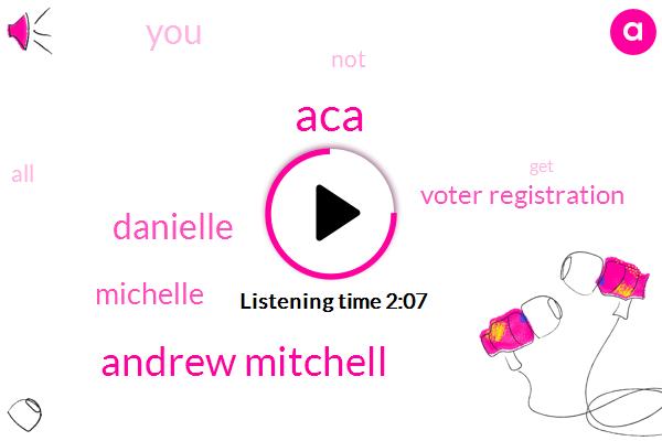 ACA,Andrew Mitchell,Danielle,Michelle,Voter Registration
