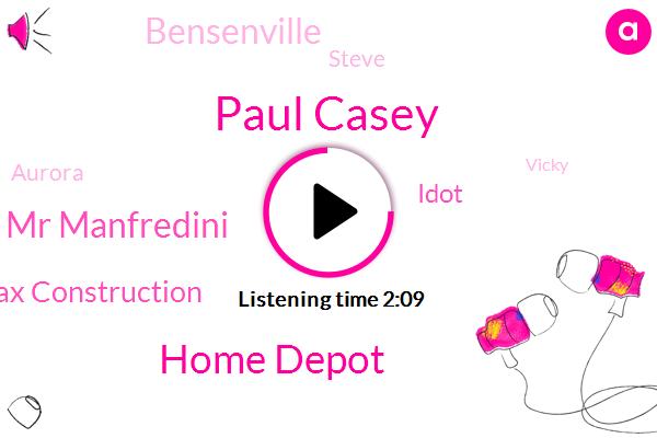 Paul Casey,Home Depot,Mr Manfredini,Max Construction,Idot,Bensenville,Steve,Aurora,Vicky,Pentagon,Lakeshore Drive,Irving Park
